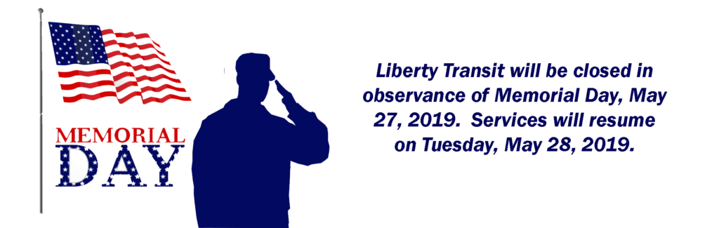Liberty Transit will be closed in observance of Memorial Day, May 27, 2019. Services will resume on Tuesday, May 28, 2019.